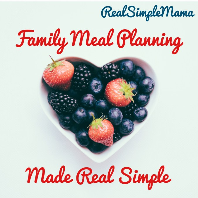 Family Meal Planning Made Real Simple - Real Simple Mama