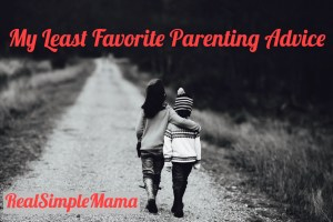 My Least Favorite Parenting Advice - Real Simple Mama