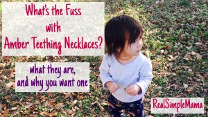 What's the Fuss with Amber Teething Necklaces? What they are, and why you want one - Real Simple Mama