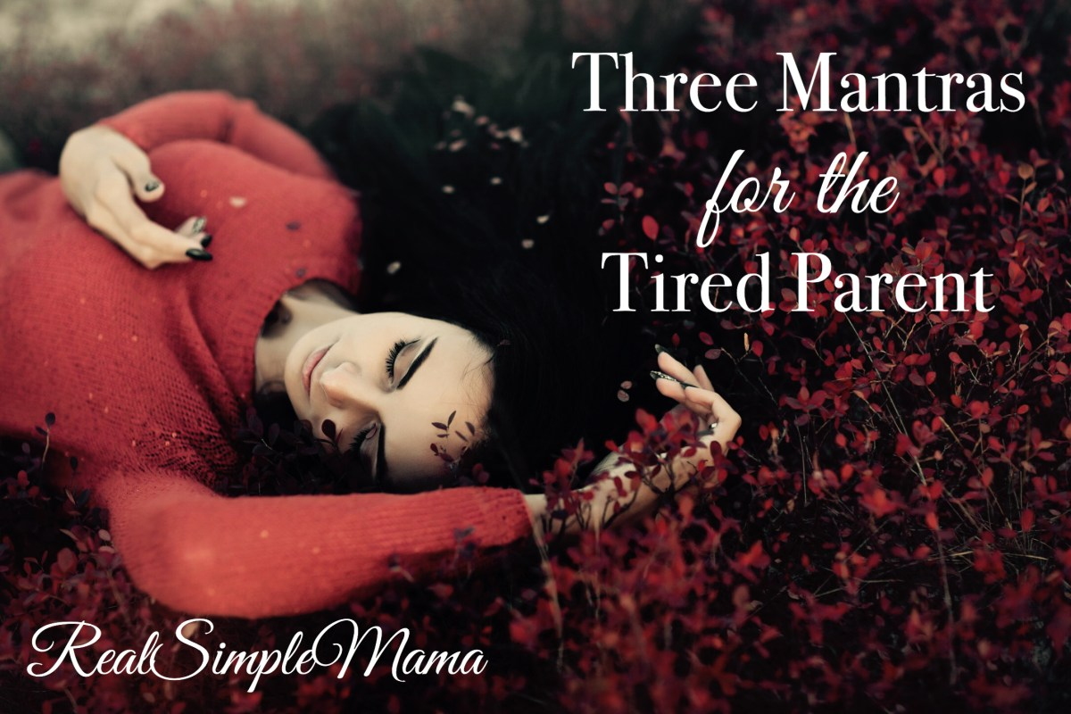 Three Mantras for the Tired Parent