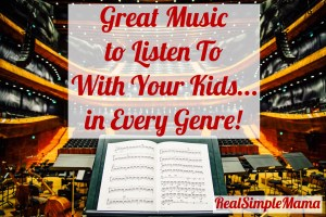 Great Music to Listen to With Your Kids... In Every Genre! - Real Simple Mama