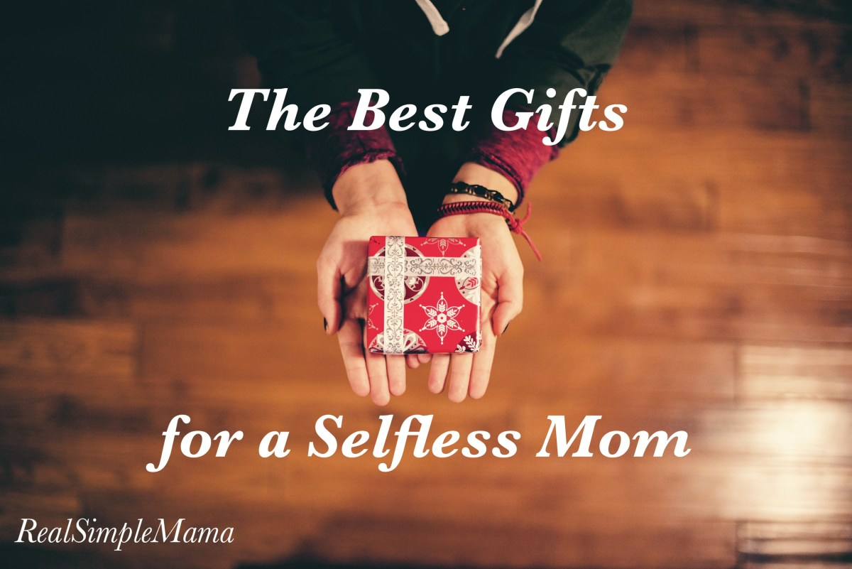 The Best Gifts for A Selfless Mom