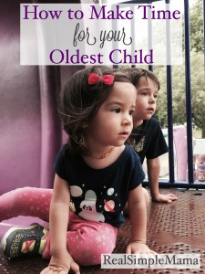 How to Make Time for Your Oldest Child - Real Simple Mama