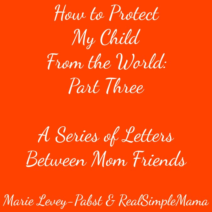 How to Protect My Child From the World: Part Three in a Series of Letters to Mom Friends - Real Simple Mama