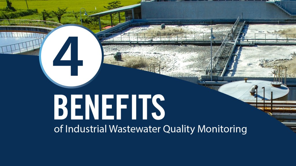 4 BENEFITS OF INDUSTRIAL WASTEWATER QUALITY MONITORING
