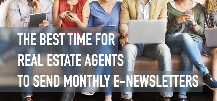 THE BEST TIME FOR REAL ESTATE AGENTS TO SEND MONTHLY E-NEWSLETTERS
