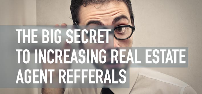 THE BIG SECRET TO INCREASING REAL ESTATE AGENT REFFERALS