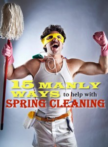 15-Manly-spring-cleaning-tasks-1 15 Manly Ways to Help with Spring Cleaning