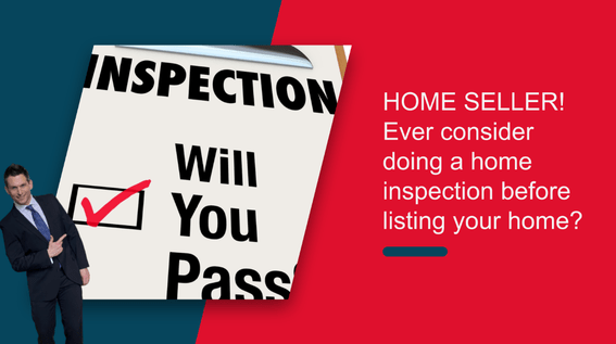 Home Seller! Ever Consider Doing A Home Inspection Before You List?