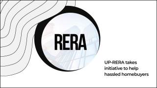 Buyers Rejoice As UP-RERA Steps In To Deliver Stuck Projects