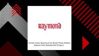 Raymond To Make Real Estate Debut Through Raymond Realty