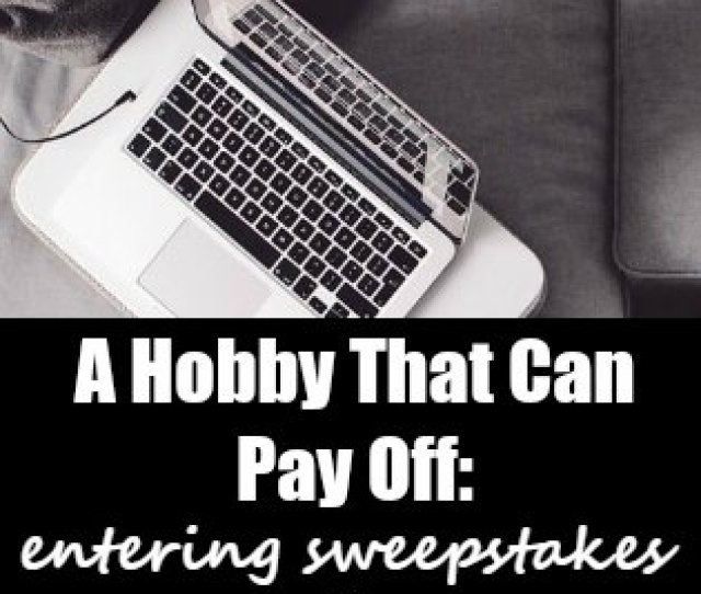 A Hobby That Can Really Pay Off Start Entering Sweepstakes Online Many People