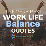 52 Best Work Life Balance Quotes To Inspire You Realwealth Com