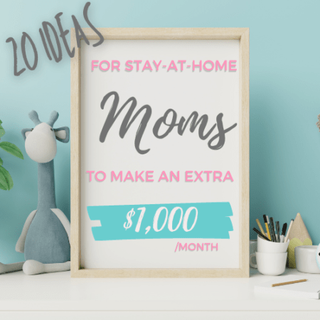 20 ideas for moms to make an extra $1000/month