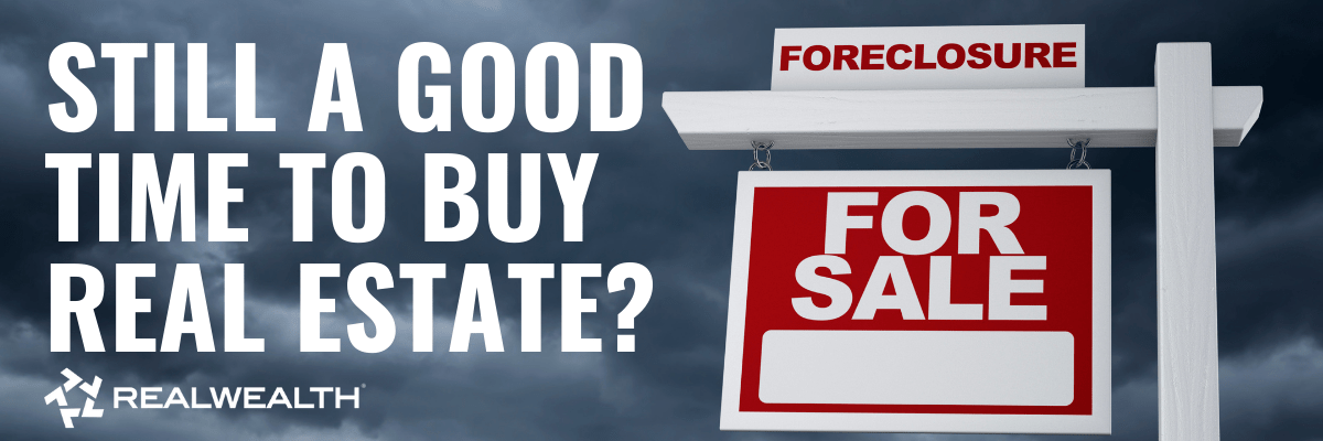 Is Now a Good Time To Buy Real Estate Even if there's a Foreclosure Crisis?