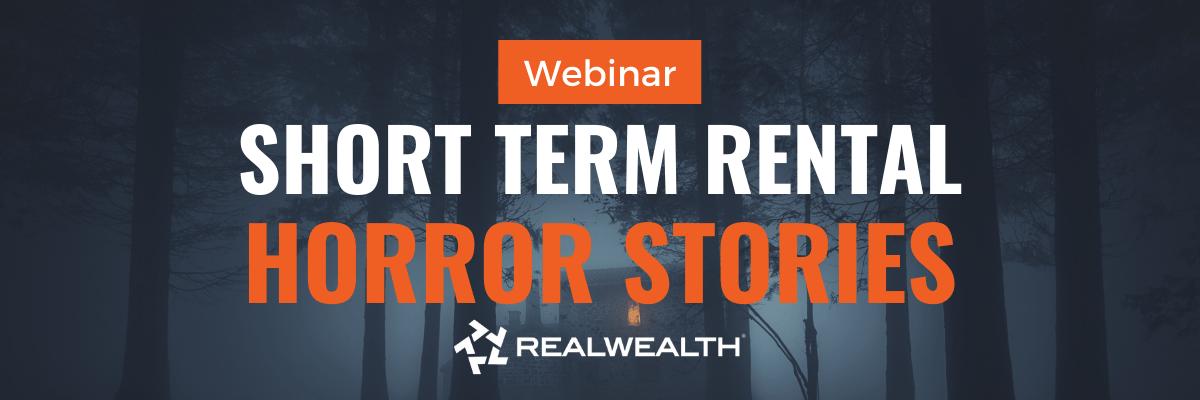 Short Term Rental Horror Stories for Investors Webinar