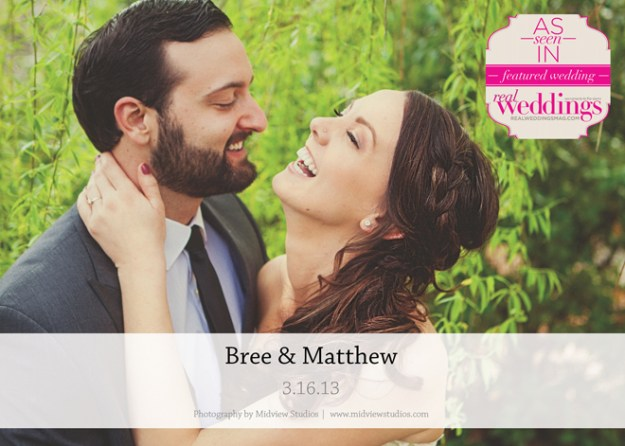 Featured Real Wedding: Bree & Matthew {from the Summer/Fall 2014 Issue of Real Weddings Magazine}
