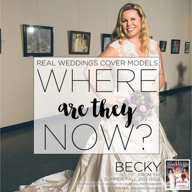 Real Weddings Cover Models: Where Are They Now? {Becky from Summer/Fall 2013}