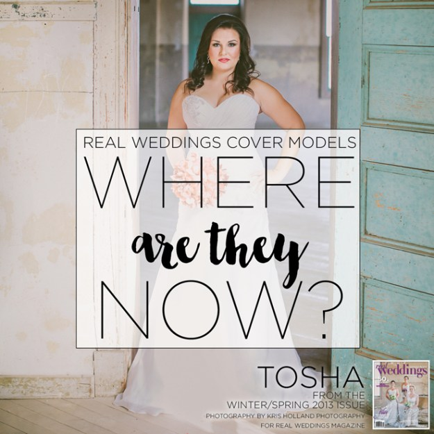 Real Weddings Cover Models: Where Are They Now? {Tosha Tamantini from Winter/Spring 2013}