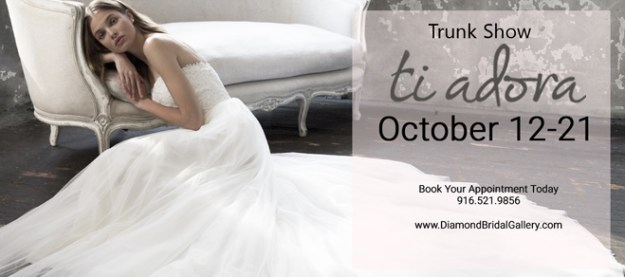 Diamond Bridal Gallery | Sacramento Wedding Gowns | Ti Adora Trunk Show