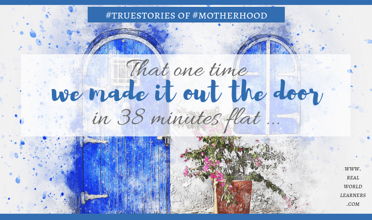 That one time we made it out the door in 38 minutes flat. #truestories of #motherhood | #parenting #lifewithkids #realworldlearners