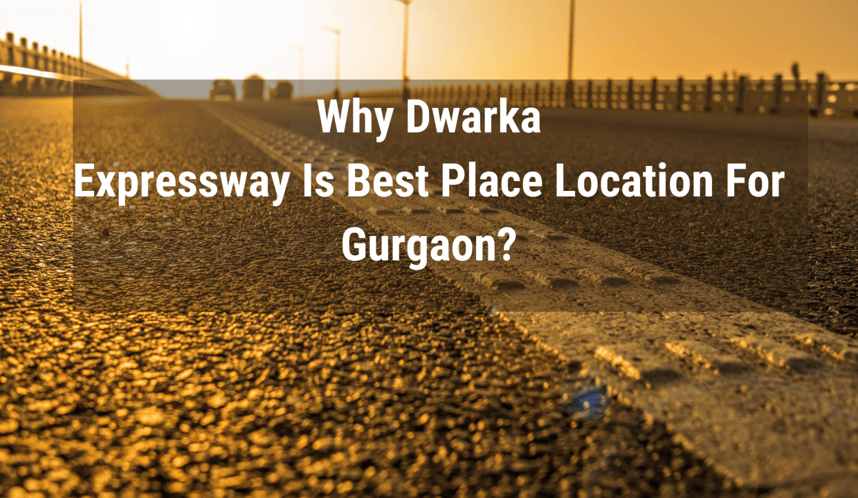 why dwarka expressway is ggod for future of gugaon