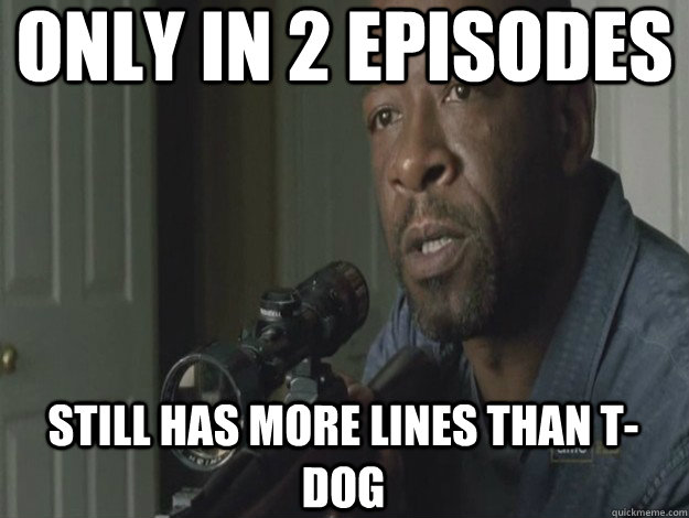 Poor T-Dog.