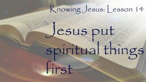 Jesus put spiritual things first
