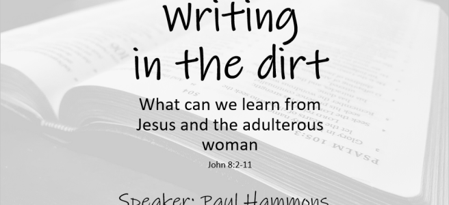 Writing in the dirt: What we can learn from Jesus and the adulterous woman, John 8:2-11