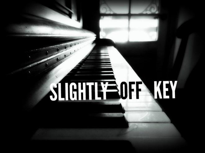 SLIGHTLY OFF KEY