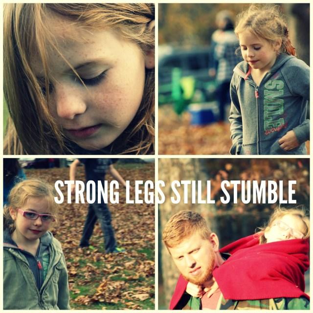 STRONG LEGS STILL STUMBLE
