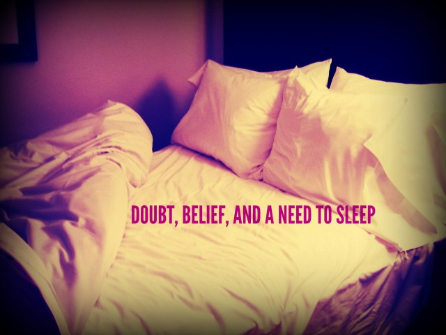 Doubt, Belief, and a Need to Sleep
