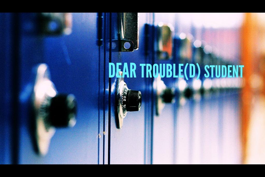 DEAR TROUBLE(D) STUDENT