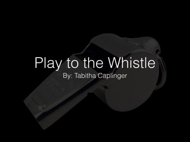 PLAY TO THE WHISTLE