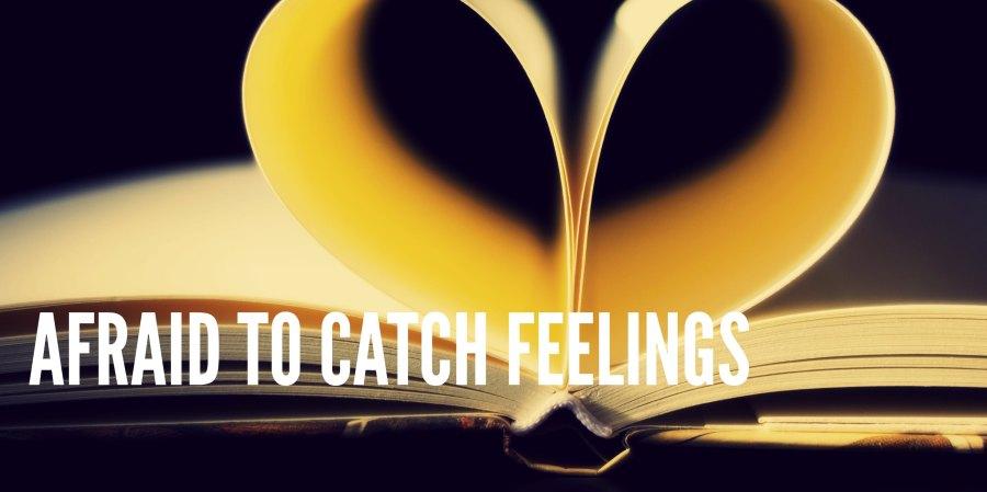 Afraid to Catch Feelings