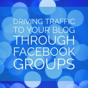 Driving Traffic to your Blog Through Facebook Groups