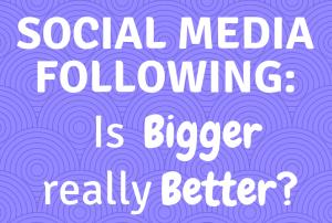Social Media following is bigger really better