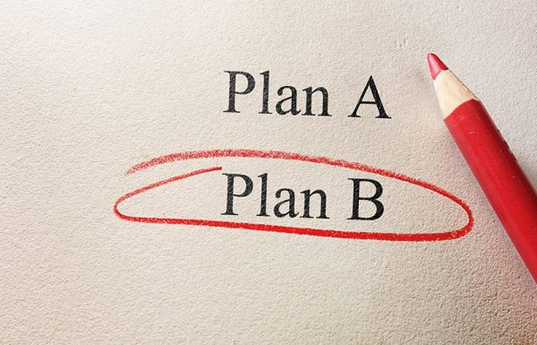 You never know if Plan B might become Plan A