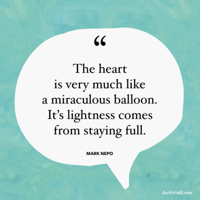 The heart is very much like a miraculous balloon. Its lightness comes from staying full.