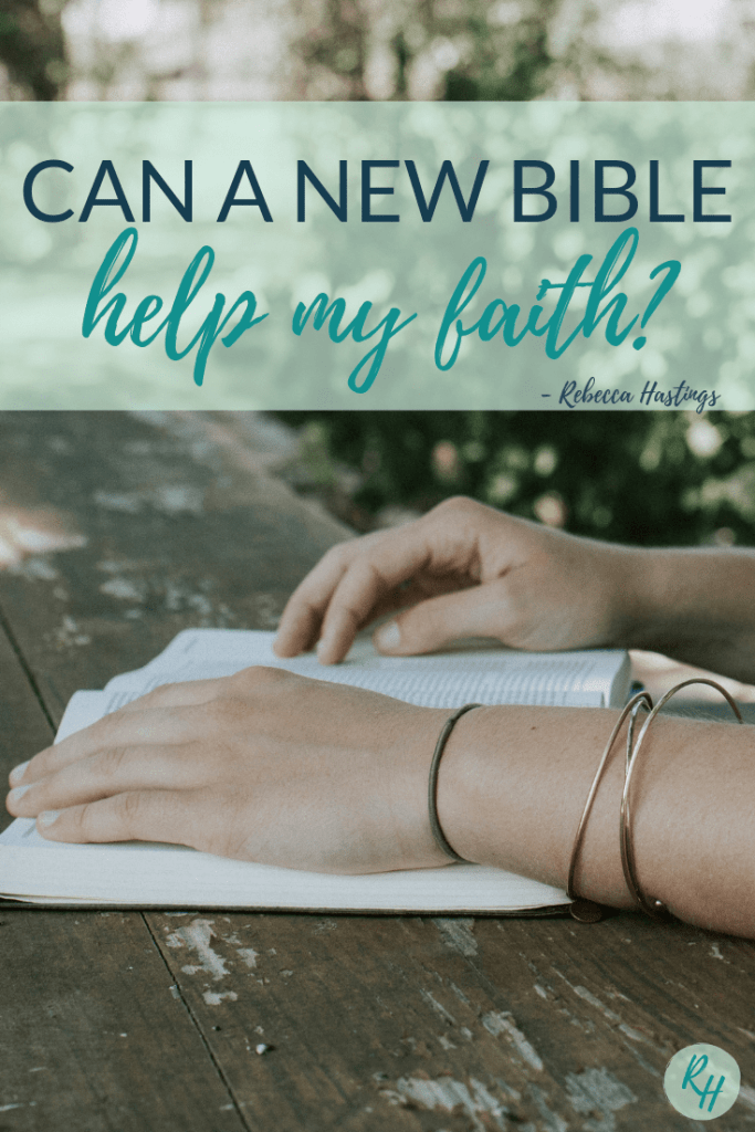 Can a New Bible Help My Faith? – Rebecca Hastings