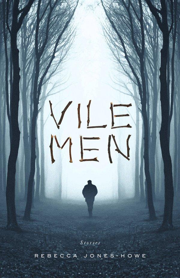 Cover of Vile Men by Rebecca Jones-Howe