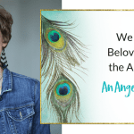 We are Beloved by the Angels (An Angel Story)