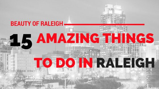 15 amazing things to do in raleigh today- rebel heart travel