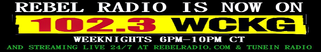 Rebel Radio is now on 102.3 WCKG, Weeknights 6PM-10PM CT, and Streaming Live 24/7 at Rebelradio.com & TuneIn Radio