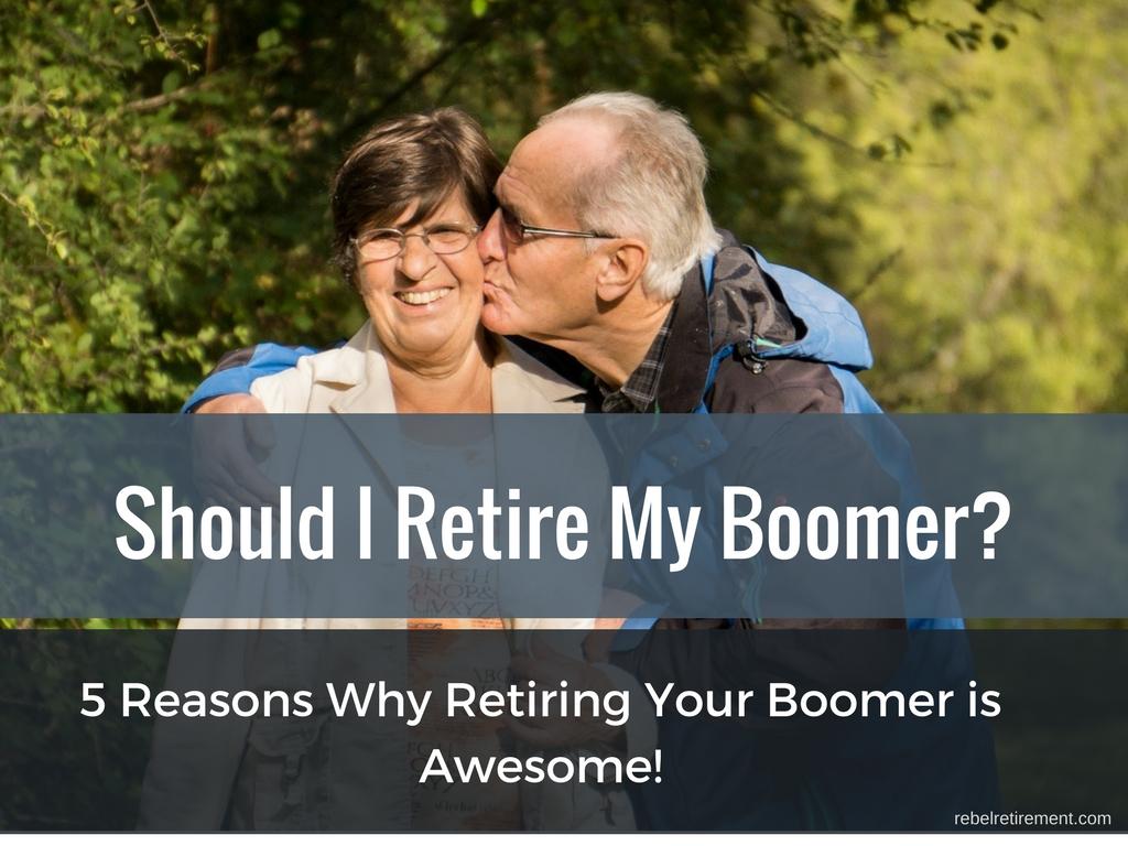 Should I Retire My Boomer - Rebel Retirement