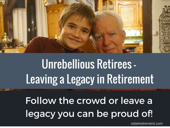 Leaving a Legacy in Retirement - Rebel Retirement