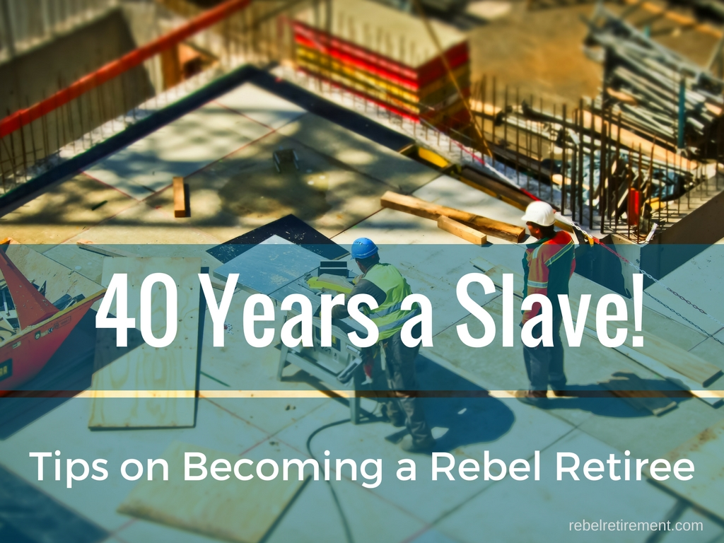 40 Years a Slave! - Rebel Retirement