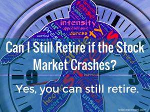 Can I Still Retire if the Stock Market Crashes - Rebel Retirement
