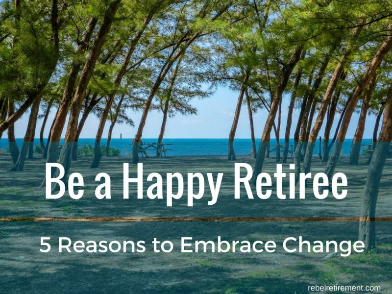 How to Embrace Change and Be a Happy Retiree