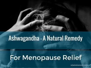 Ashwagandha - A Natural Remedy for Menopause Relief - Rebel Retirement